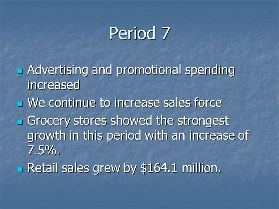 Period 7 Advertising and promotional spending increased