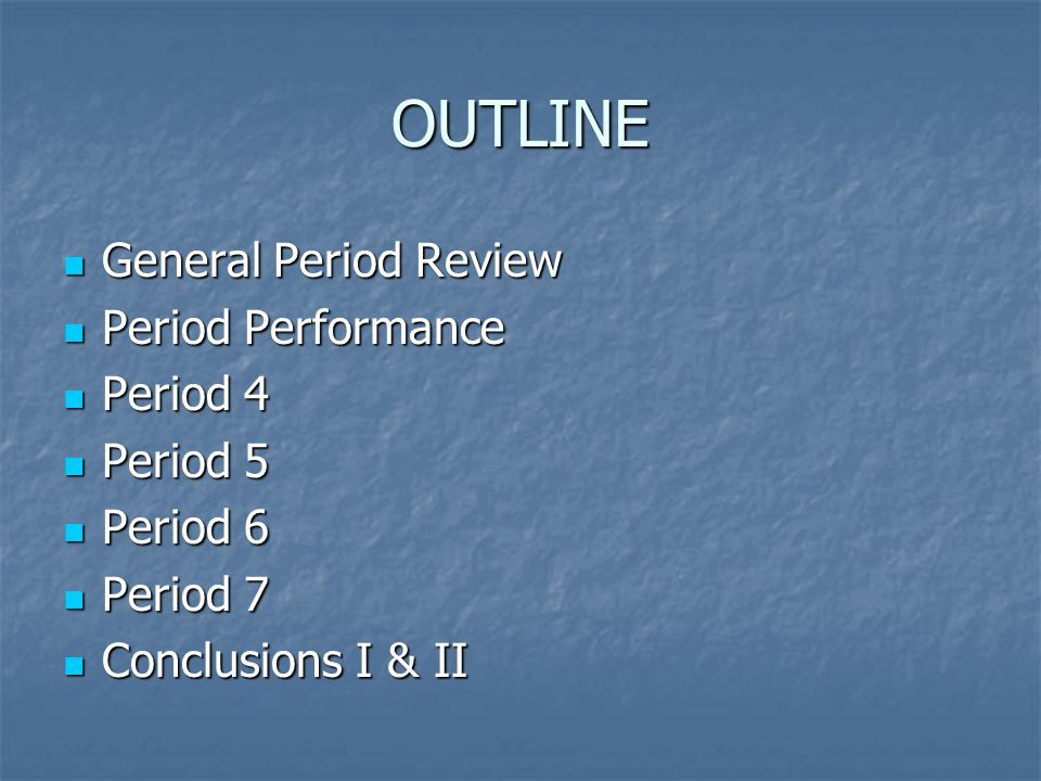 OUTLINE General Period Review Period Performance Period 4 Period 5