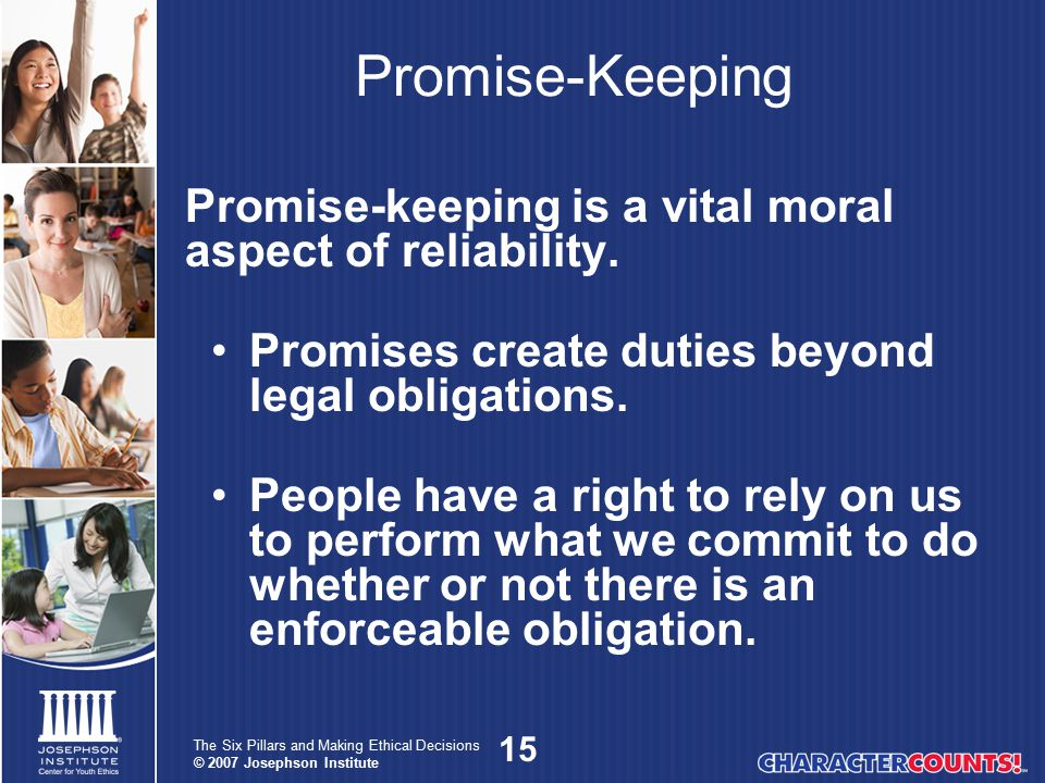 Promise-Keeping Promise-keeping is a vital moral aspect of reliability. Promises create duties beyond legal obligations.