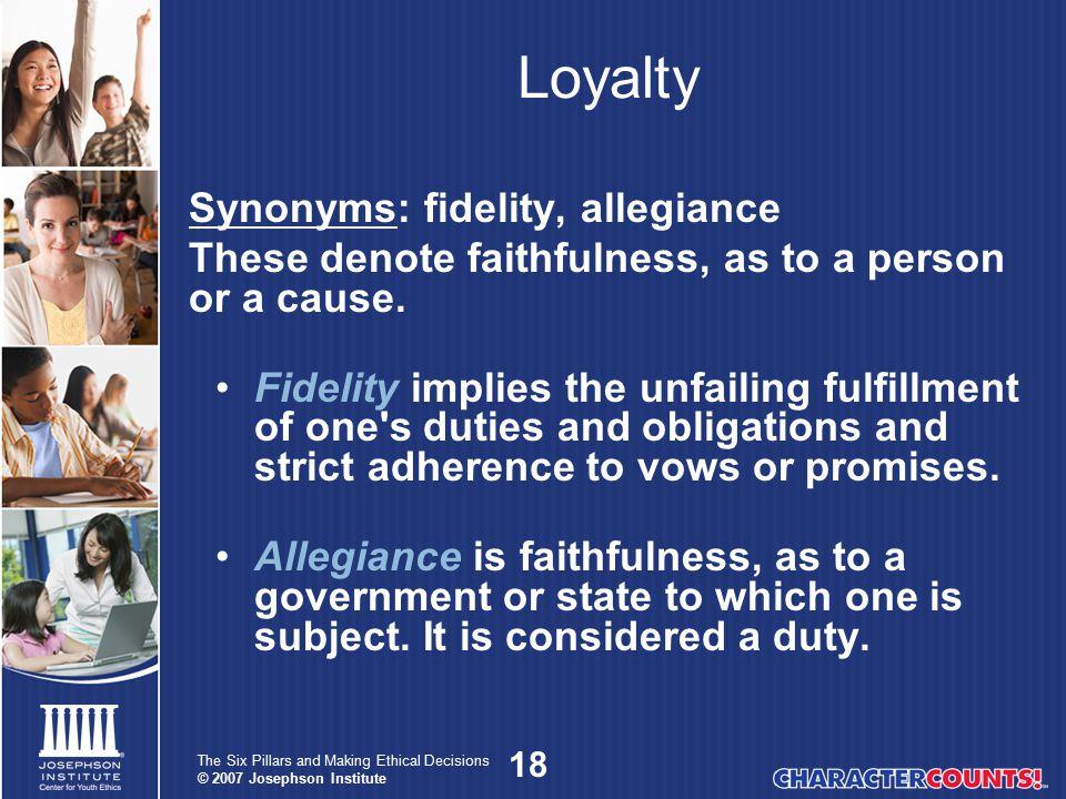 Loyalty Synonyms: fidelity, allegiance