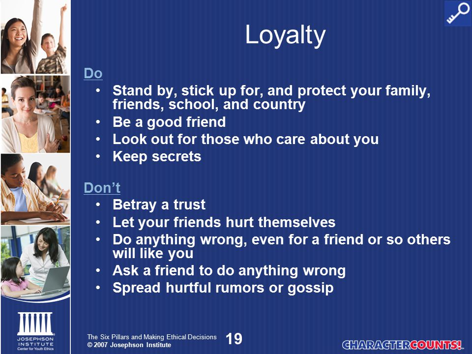 Loyalty Do. Stand by, stick up for, and protect your family, friends, school, and country. Be a good friend.