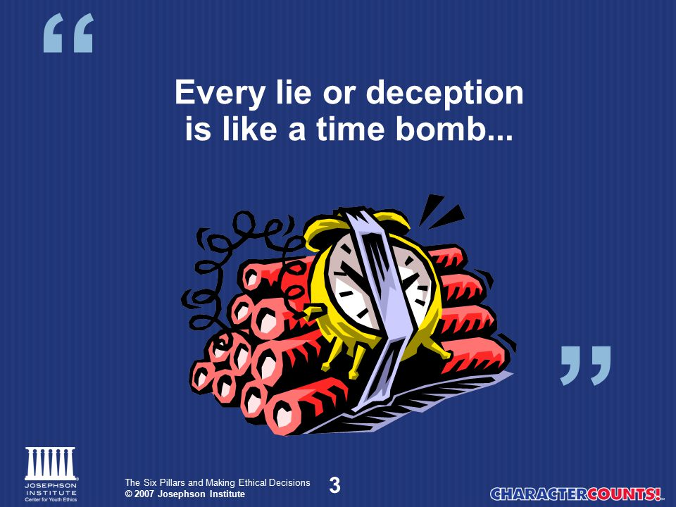 Every lie or deception is like a time bomb...