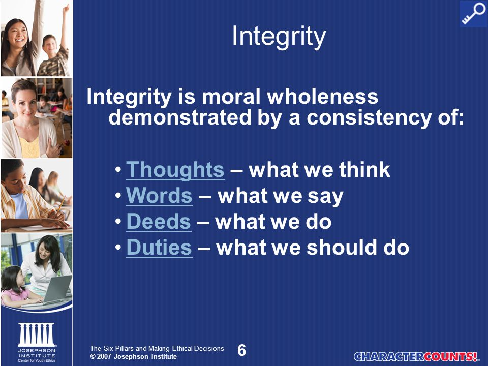 Integrity Integrity is moral wholeness demonstrated by a consistency of: Thoughts – what we think.