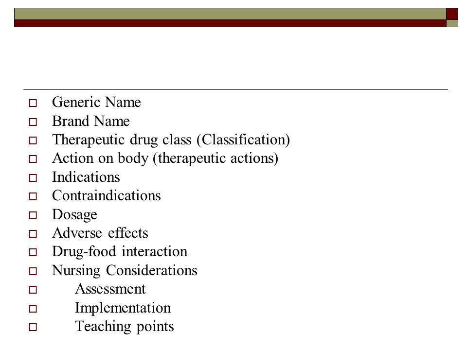 Generic Name Brand Name. Therapeutic drug class (Classification) Action on body (therapeutic actions)