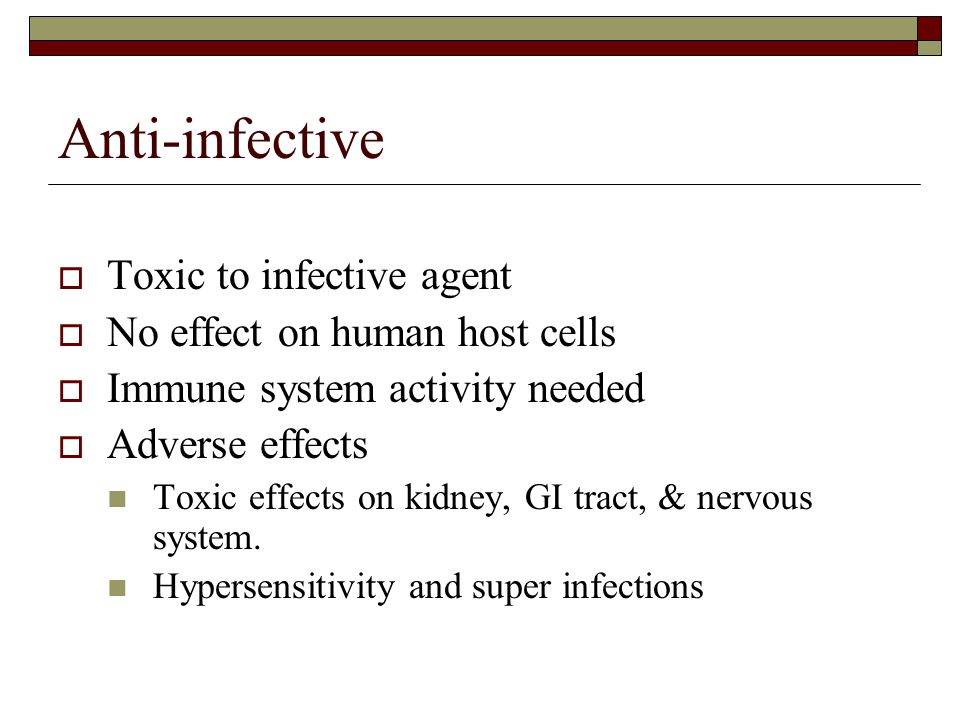 Anti-infective Toxic to infective agent No effect on human host cells