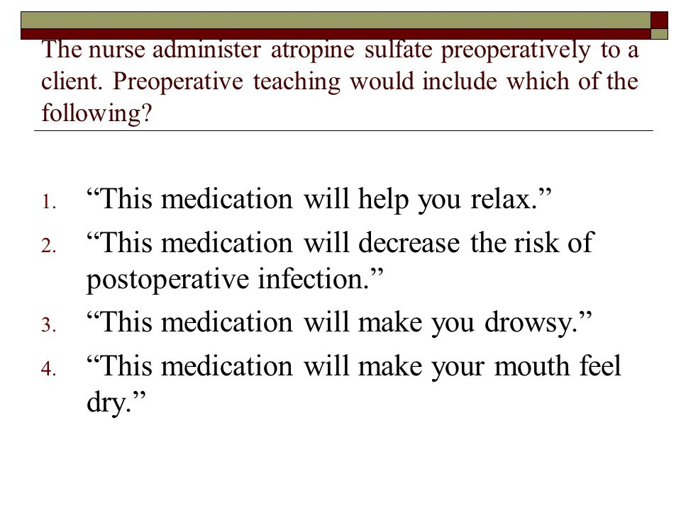 This medication will help you relax.