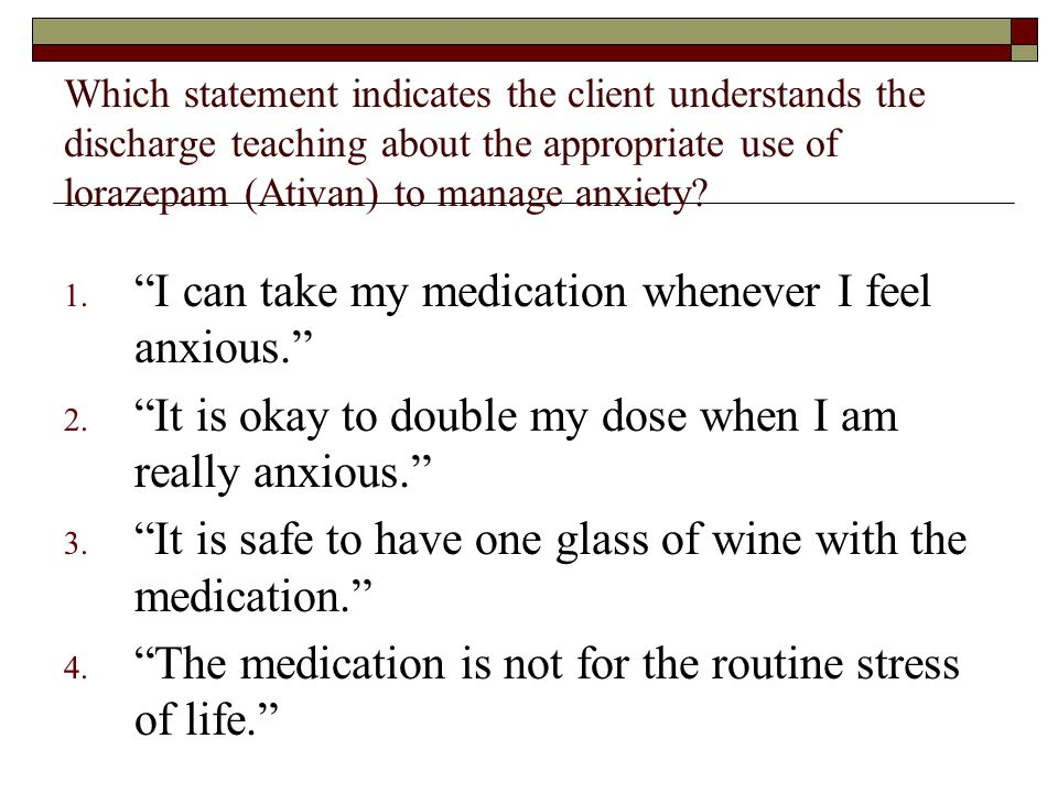 I can take my medication whenever I feel anxious.