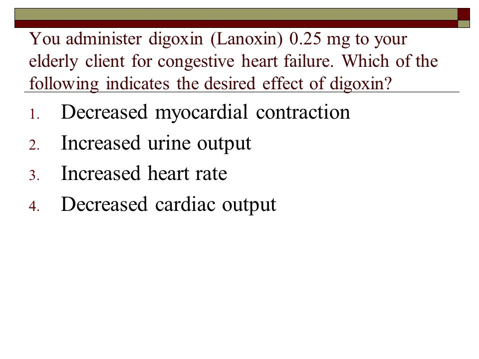 Decreased myocardial contraction Increased urine output
