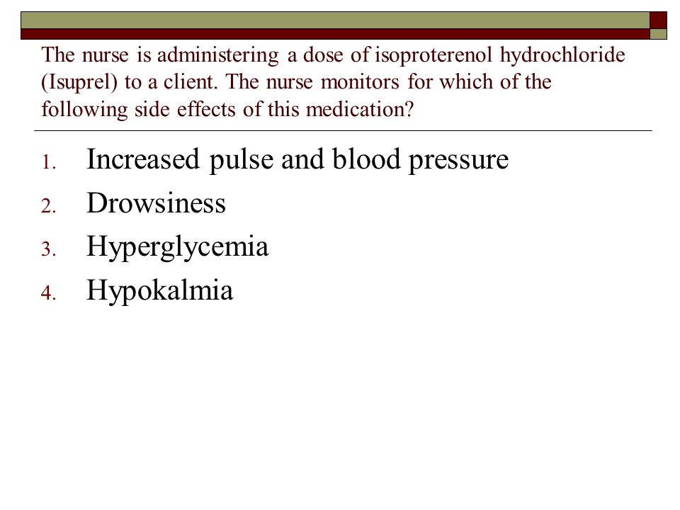 Increased pulse and blood pressure Drowsiness Hyperglycemia Hypokalmia