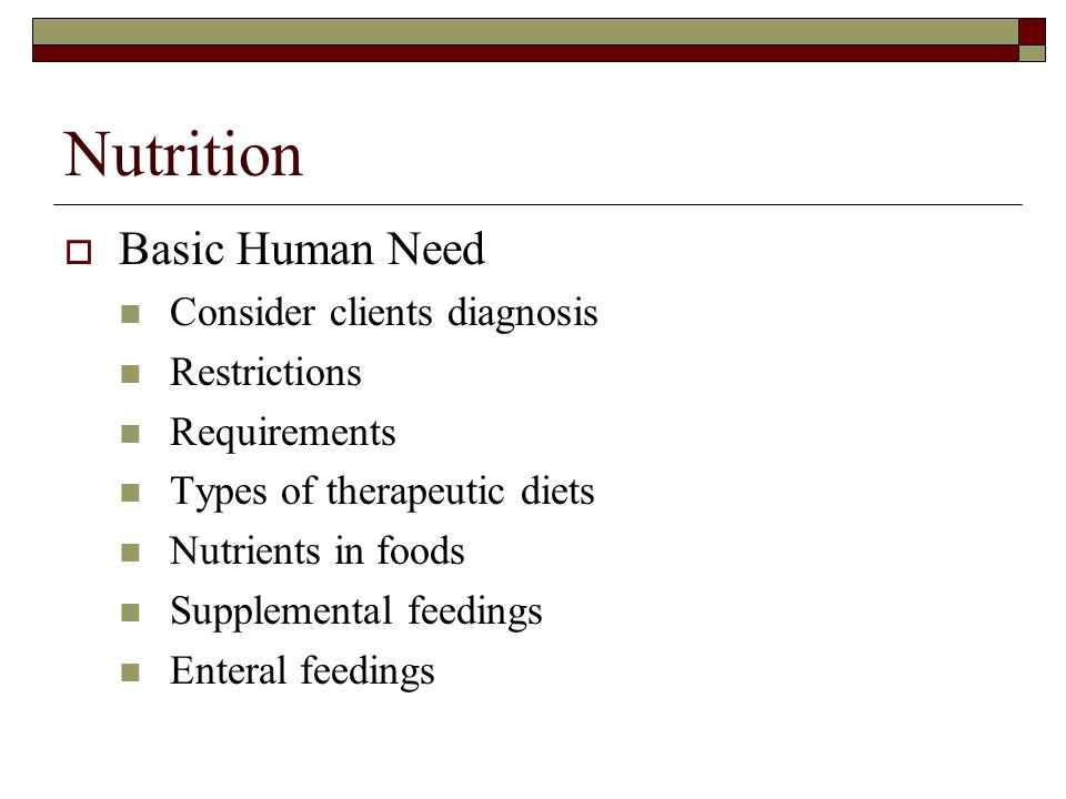 Nutrition Basic Human Need Consider clients diagnosis Restrictions