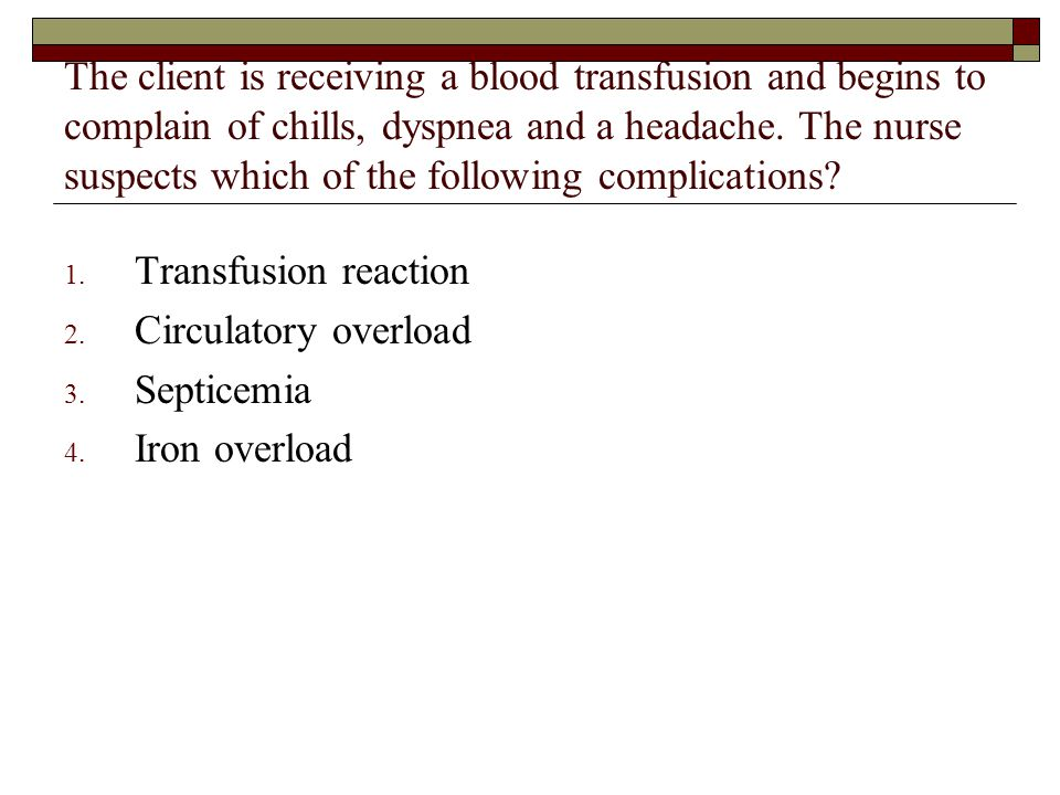 The client is receiving a blood transfusion and begins to complain of chills, dyspnea and a headache. The nurse suspects which of the following complications