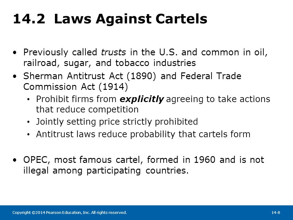 14.2 Laws Against Cartels Previously called trusts in the U.S. and common in oil, railroad, sugar, and tobacco industries.