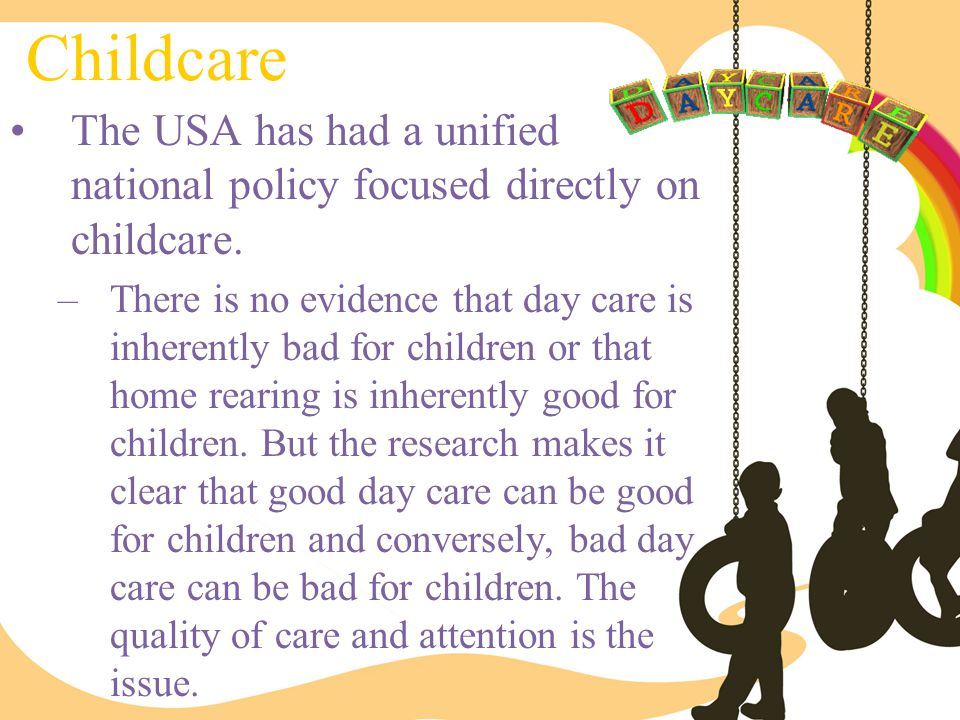 Childcare The USA has had a unified national policy focused directly on childcare.