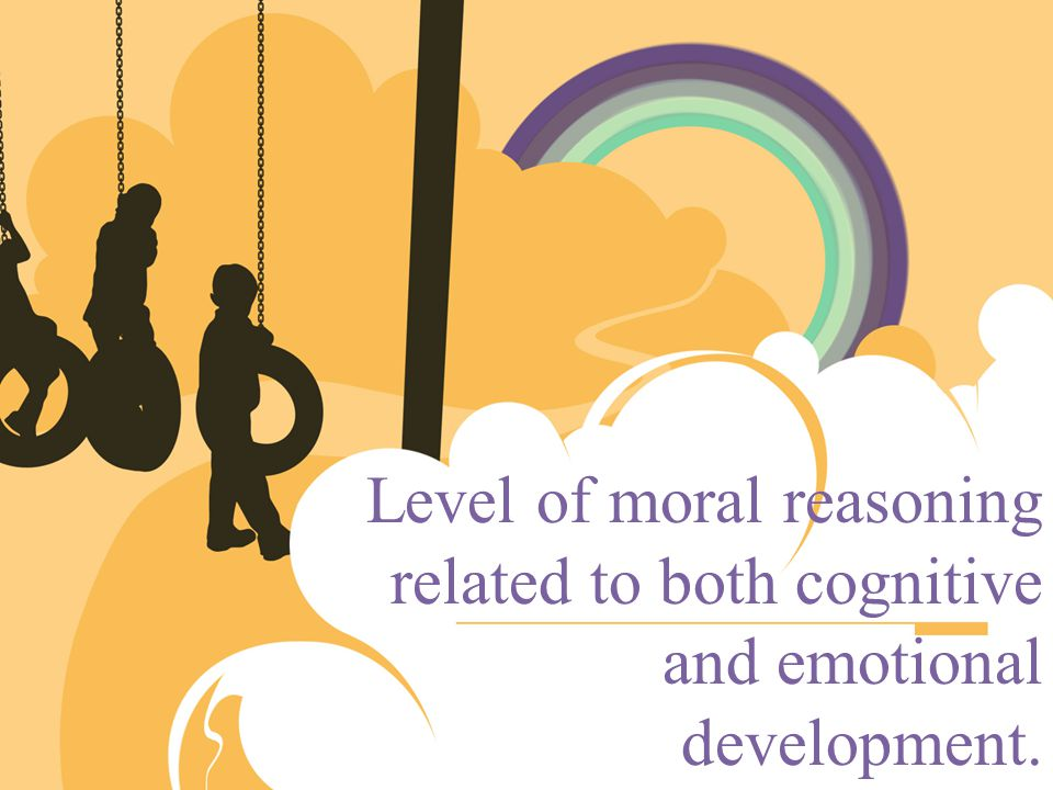 Level of moral reasoning related to both cognitive and emotional development.