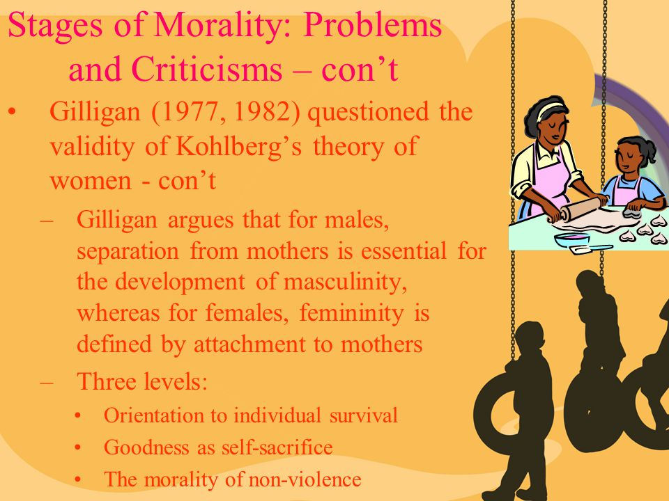 Stages of Morality: Problems and Criticisms – con't