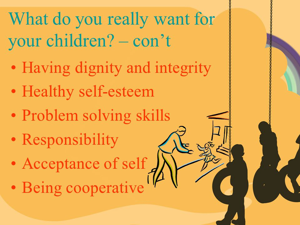 What do you really want for your children – con't