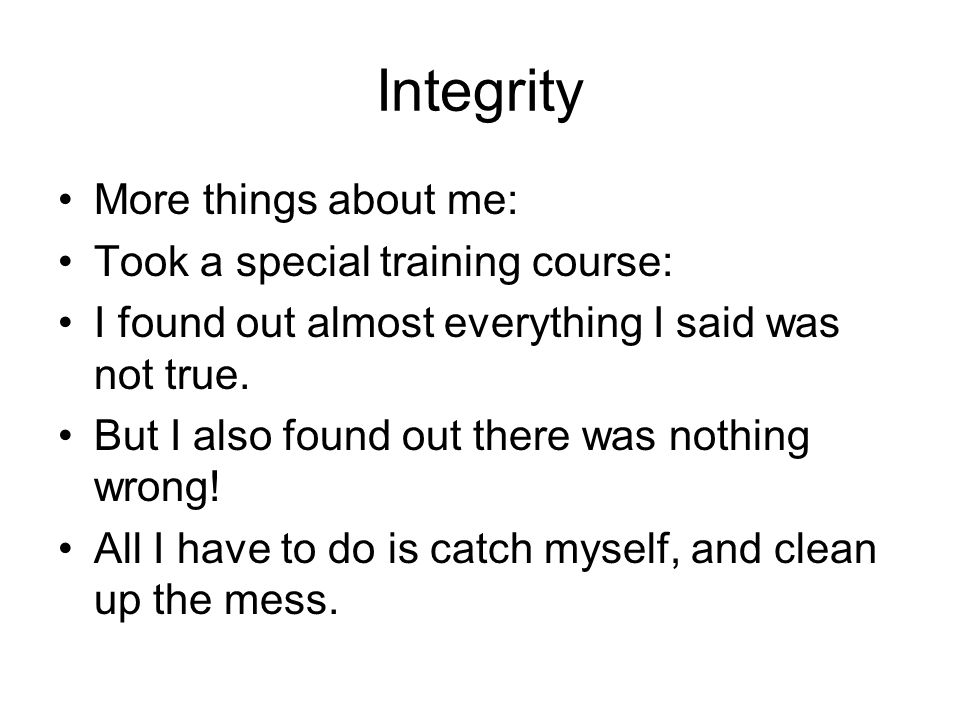 Integrity More things about me: Took a special training course: