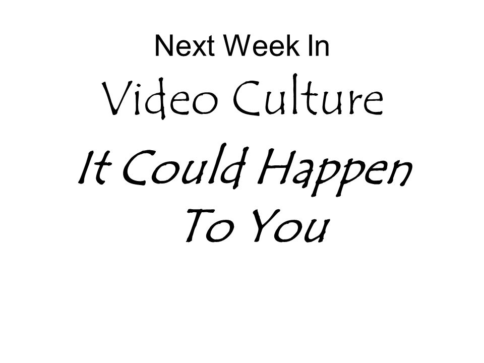 Next Week In Video Culture It Could Happen To You