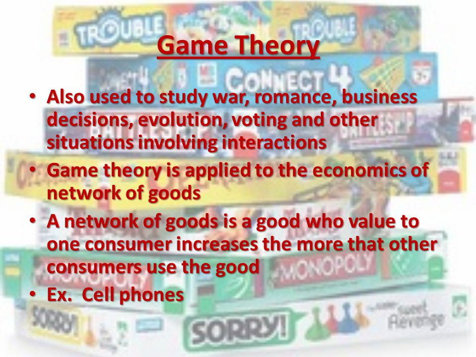 Game Theory Also used to study war, romance, business decisions, evolution, voting and other situations involving interactions.