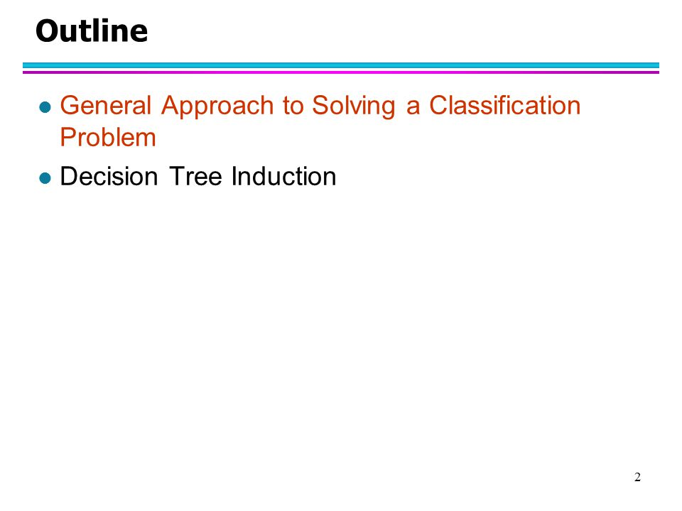 Outline General Approach to Solving a Classification Problem
