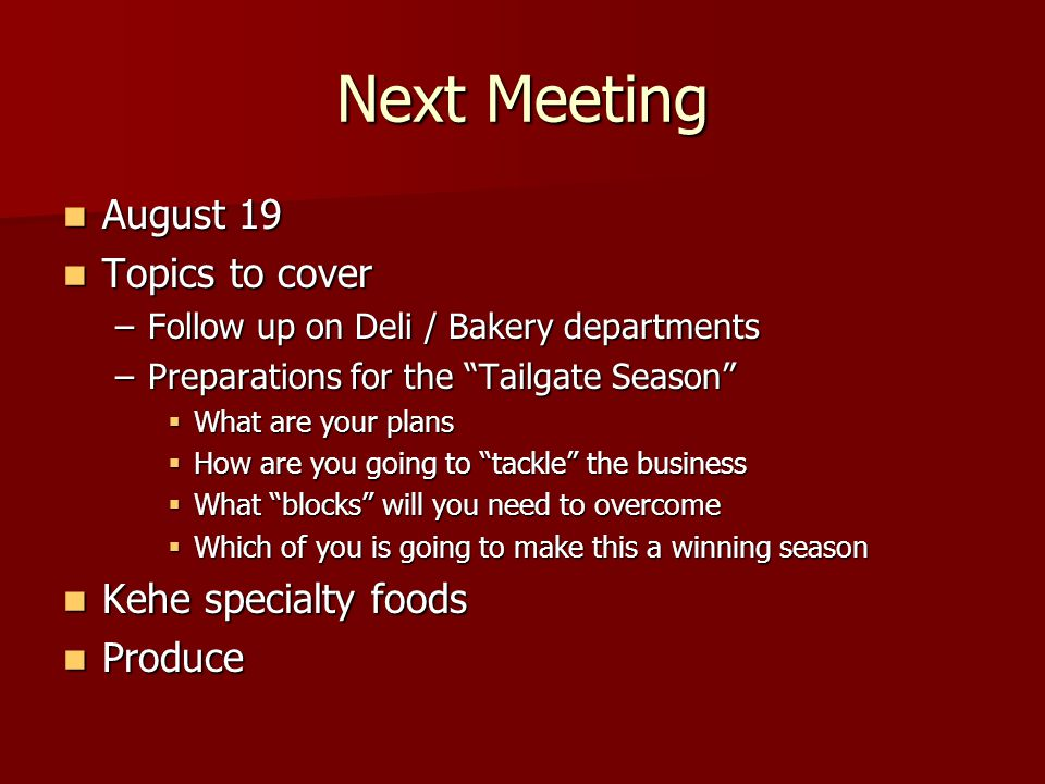 Next Meeting August 19 Topics to cover Kehe specialty foods Produce