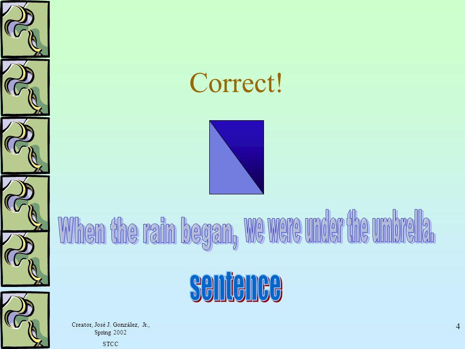 Correct! we were under the umbrella. When the rain began, sentence