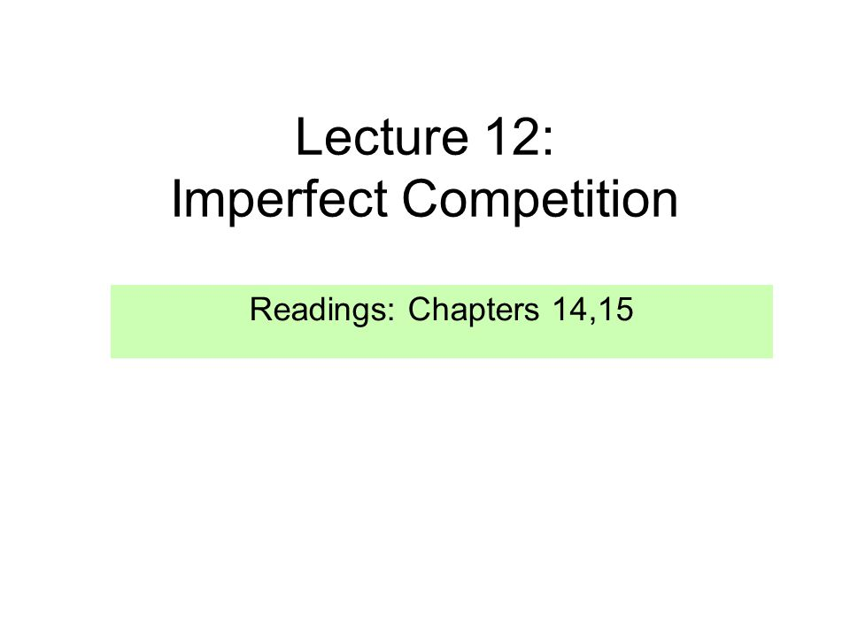 Lecture 12: Imperfect Competition