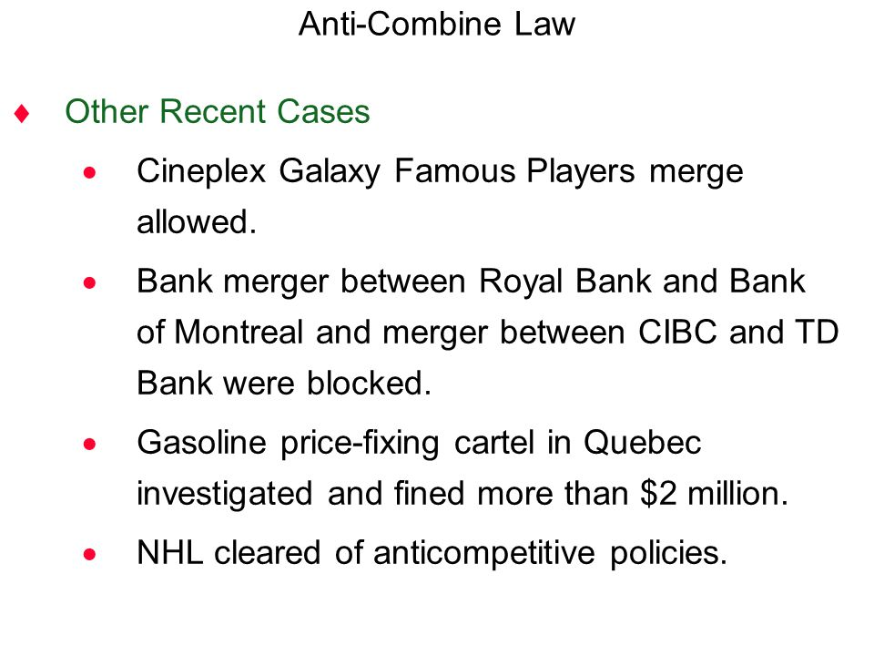 Anti-Combine Law Other Recent Cases. Cineplex Galaxy Famous Players merge allowed.