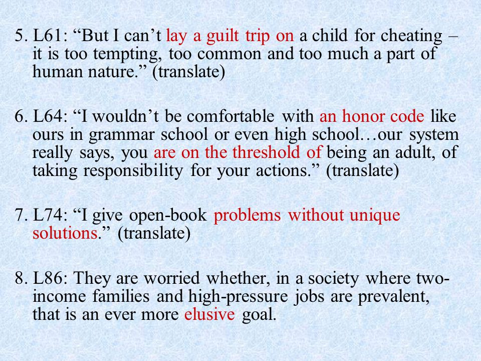 5. L61: But I can't lay a guilt trip on a child for cheating – it is too tempting, too common and too much a part of human nature. (translate)