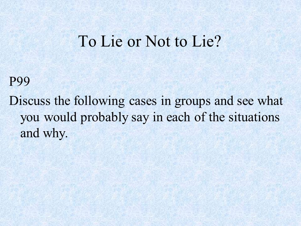 To Lie or Not to Lie. P99.