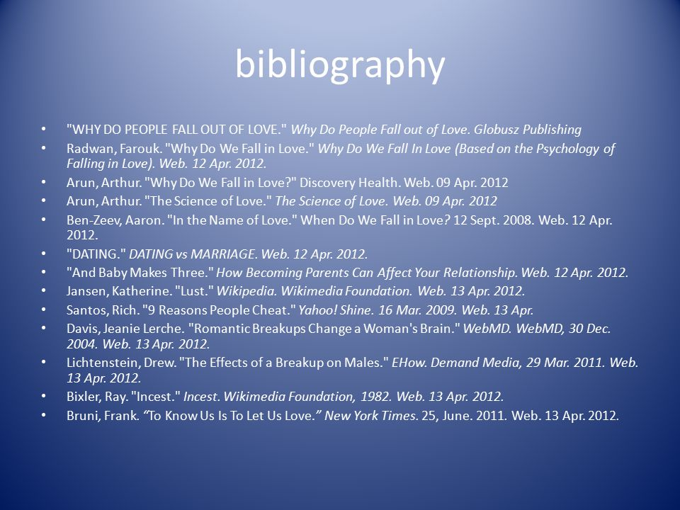 bibliography WHY DO PEOPLE FALL OUT OF LOVE. Why Do People Fall out of Love. Globusz Publishing.