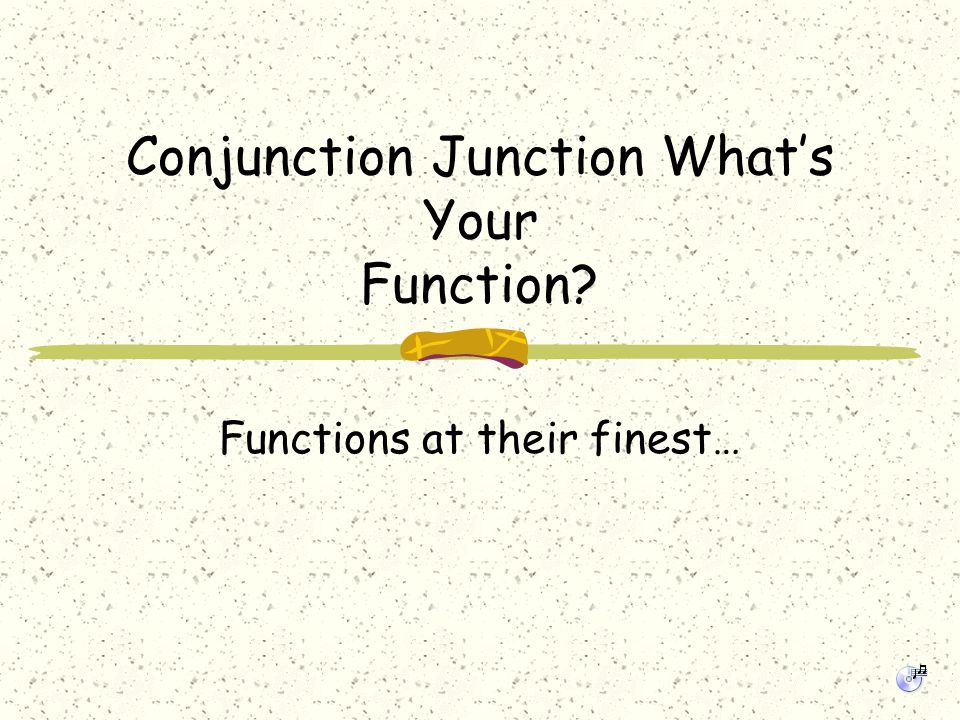 Conjunction Junction What's Your Function