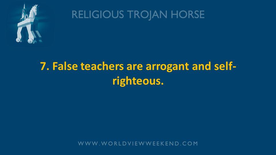 7. False teachers are arrogant and self-righteous.