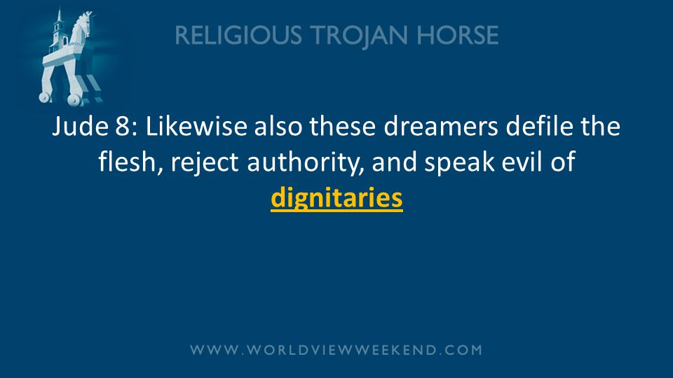 Jude 8: Likewise also these dreamers defile the flesh, reject authority, and speak evil of dignitaries