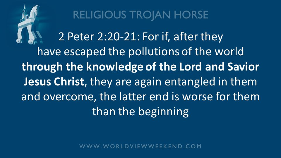 2 Peter 2:20-21: For if, after they have escaped the pollutions of the world through the knowledge of the Lord and Savior Jesus Christ, they are again entangled in them and overcome, the latter end is worse for them than the beginning