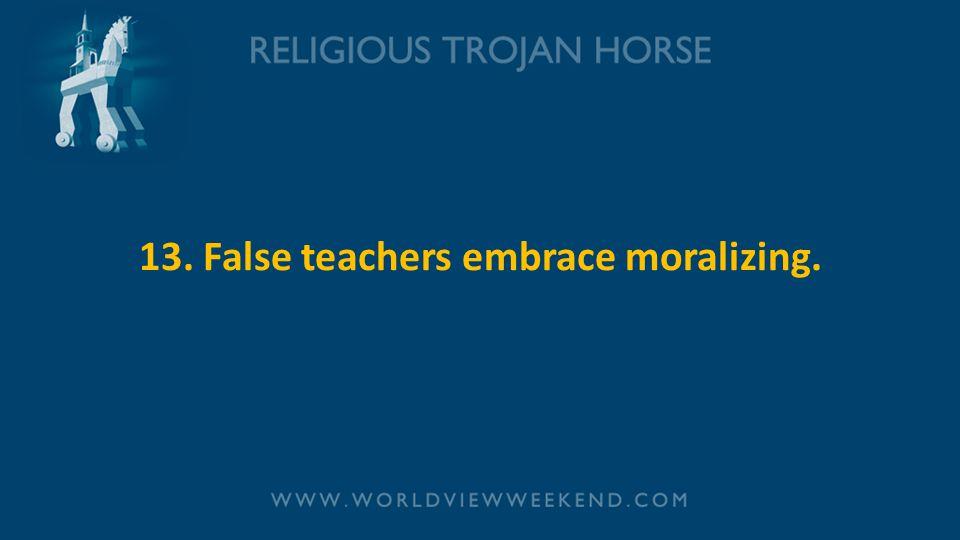 13. False teachers embrace moralizing.