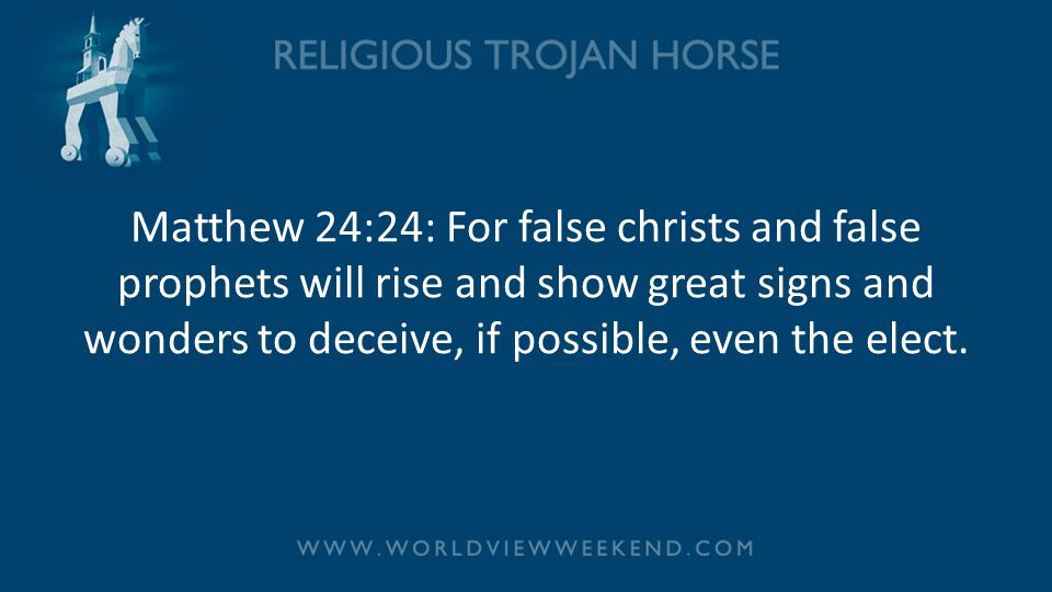 Matthew 24:24: For false christs and false prophets will rise and show great signs and wonders to deceive, if possible, even the elect.