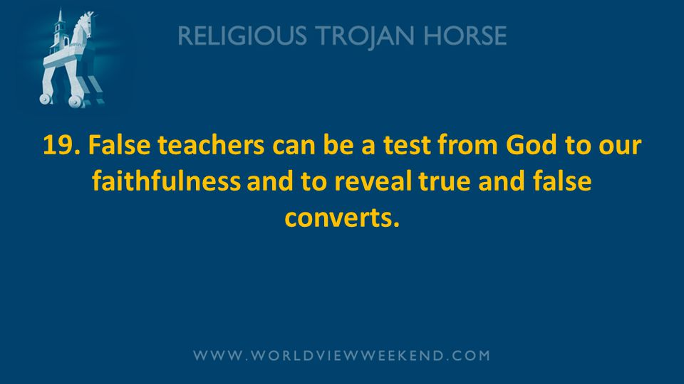 19. False teachers can be a test from God to our faithfulness and to reveal true and false converts.