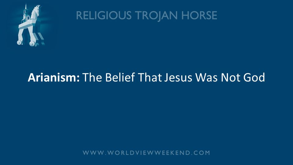 Arianism: The Belief That Jesus Was Not God