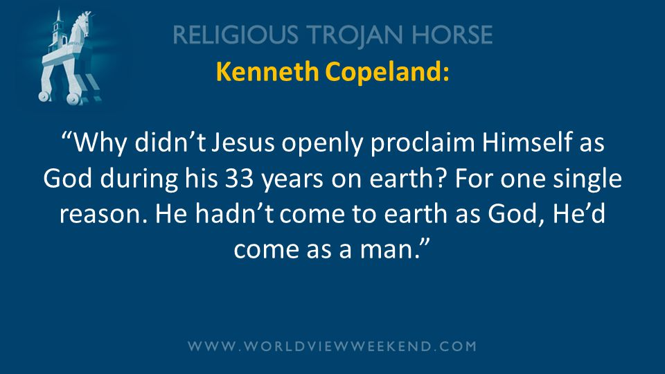 Kenneth Copeland: Why didn't Jesus openly proclaim Himself as God during his 33 years on earth.