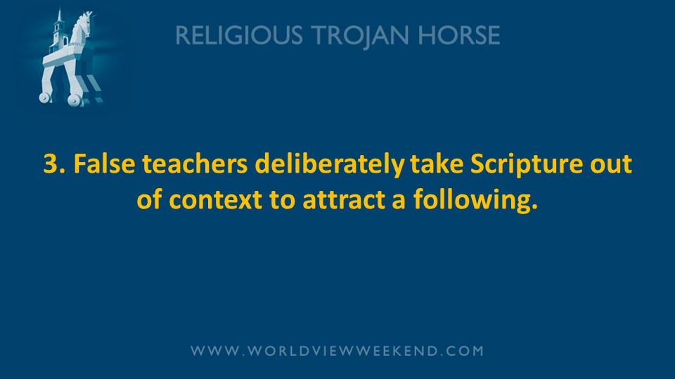 3. False teachers deliberately take Scripture out of context to attract a following.