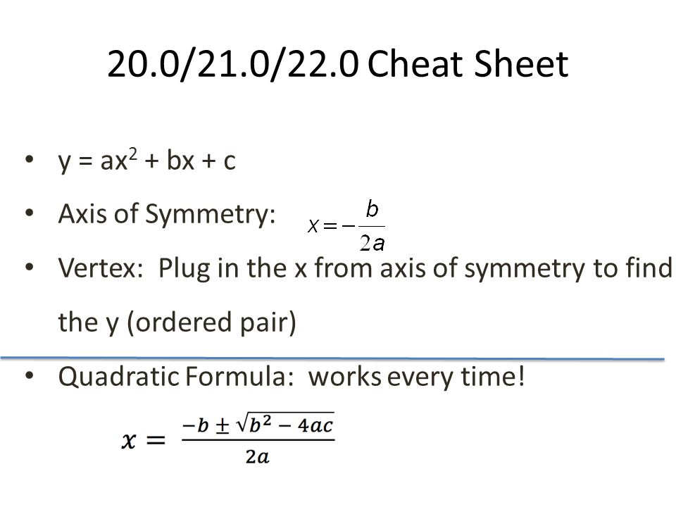 20.0/21.0/22.0 Cheat Sheet y = ax2 + bx + c Axis of Symmetry: