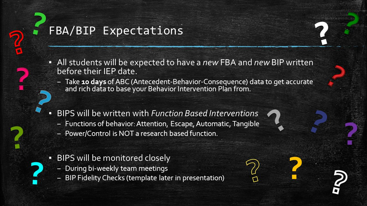 FBA/BIP Expectations. All students will be expected to have a new FBA and new BIP written before their IEP date.