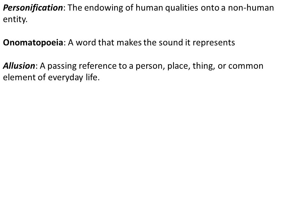 Personification: The endowing of human qualities onto a non-human entity.
