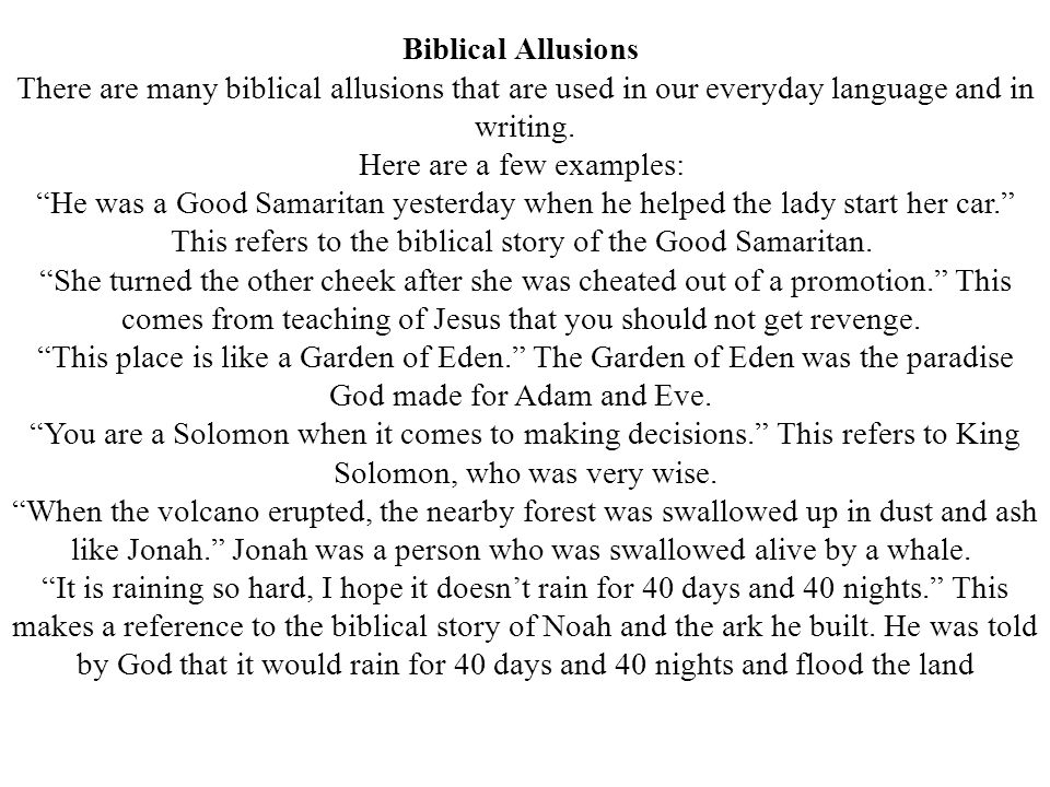 Biblical Allusions There are many biblical allusions that are used in our everyday language and in writing.