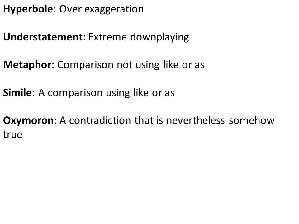 Hyperbole: Over exaggeration