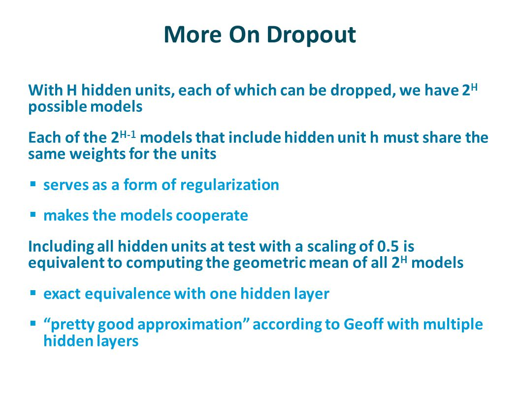 More On Dropout With H hidden units, each of which can be dropped, we have 2H possible models.