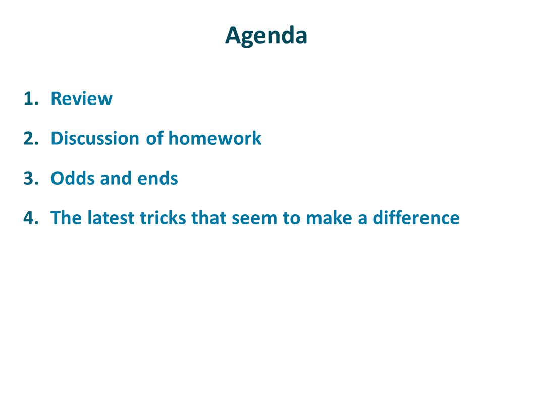 Agenda Review Discussion of homework Odds and ends