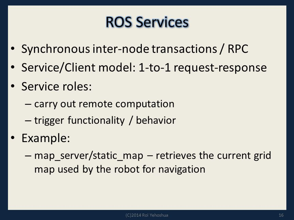 ROS Services Synchronous inter-node transactions / RPC