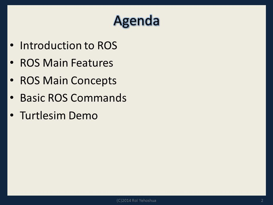 Agenda Introduction to ROS ROS Main Features ROS Main Concepts
